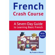 How to Learn French: French Crash Course : A Seven-Day Guide to Learning Basic French (with audio download) (Series #1) (Paperback)