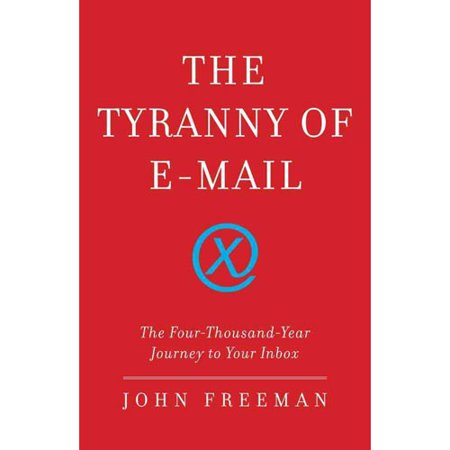 The Tyranny Of E Mail  The Four Thousand Year Journey To Your Inbox