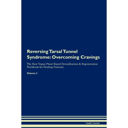Reversing Tarsal Tunnel Syndrome : Overcoming Cravings The Raw Vegan Plant-Based Detoxification & Regeneration Workbook for Healing Patients. Volume 3