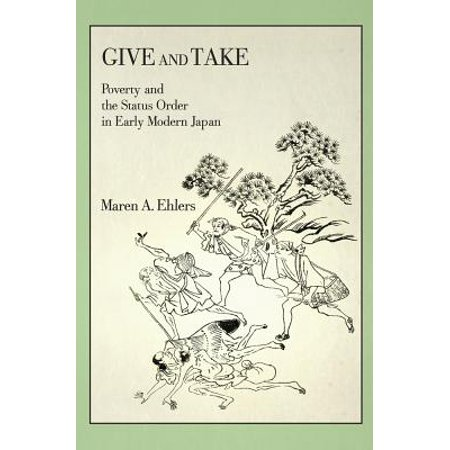 Give and Take : Poverty and the Status Order in Early Modern (Order Status Online)