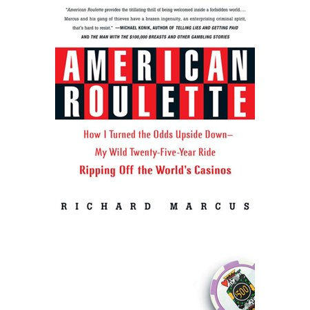 American Roulette : How I Turned the Odds Upside Down---My Wild Twenty-Five-Year Ride Ripping Off the World's