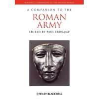 Blackwell Companions to the Ancient World: A Companion to the Roman Army (Paperback)