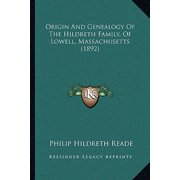 Origin and Genealogy of the Hildreth Family, of Lowell, Massorigin and Genealogy of the Hildreth Family, of Lowell, Massachusetts (1892) Achusetts (1892)