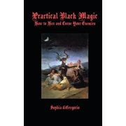 Practical Black Magic : How to Hex and Curse Your Enemies