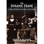 The Dynamic Frame : Camera Movement in Classical Hollywood