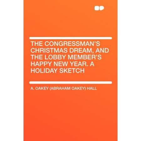 The Congressman's Christmas Dream, and the Lobby Member's Happy New Year. a Holiday (Merry Christmas And Happy New Year Lettering Design)