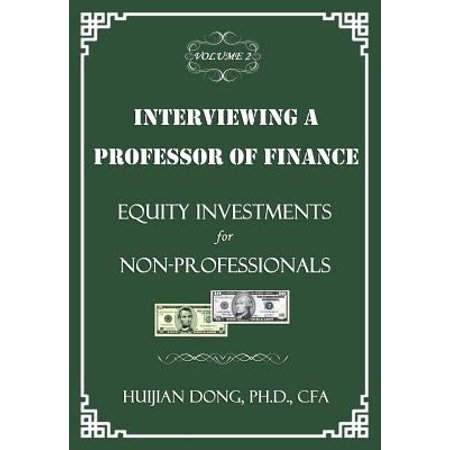 Interviewing A Professor Of Finance  Equity Investments For Non Professionals  Vol  2 Of The Interviewing A Professor Of Finance Series