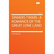 Sinners Twain : A Romance of the Great Lone Land