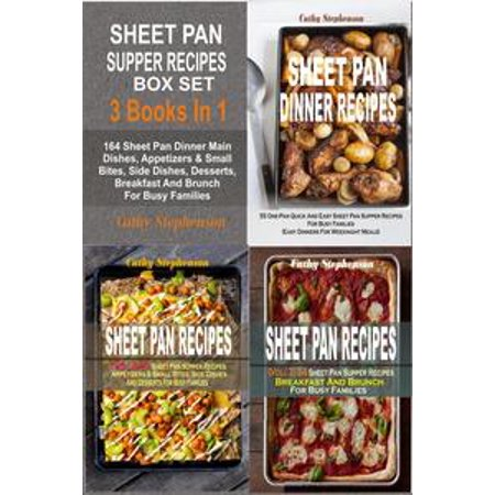 Sheet Pan Supper Recipes Box Set: 164 Sheet Pan Dinner Main Dishes, Appetizers & Small Bites, Side Dishes, Desserts, Breakfast And Brunch For Busy Families - eBook