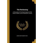 The Reckoning : A Discussion of the Moral Aspects of the Peace Problem, and of Retributive Justice
