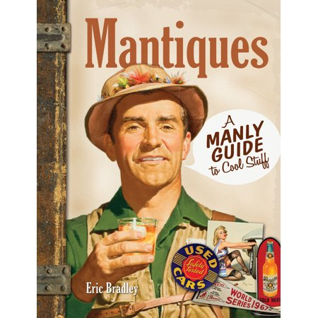 Mantiques : A Manly Guide to Cool Stuff