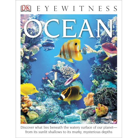 DK Eyewitness Books: Ocean : Discover What Lies Beneath the Watery Surface of Our Planet from its Sunlit (Sunlit Daisies)
