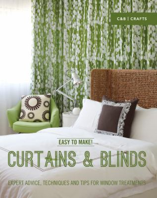 Easy to Make! Curtains & Blinds: Expert Advice, Techniques and Tips for Window Treatments by
