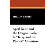 April Kane and the Dragon Lady : A Terry and the Pirates Adventure