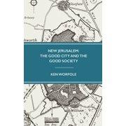 New Jerusalem : The Good City and the Good Society