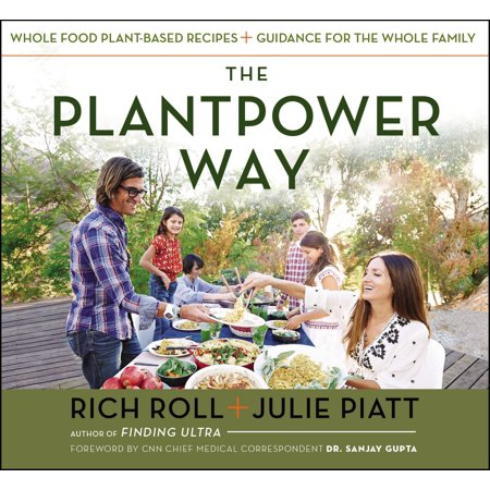The Plantpower Way : Whole Food Plant-Based Recipes and Guidance for The Whole