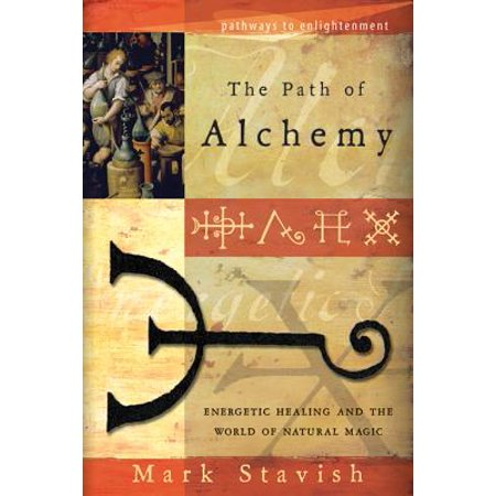 The Path of Alchemy : Energetic Healing & the World of Natural