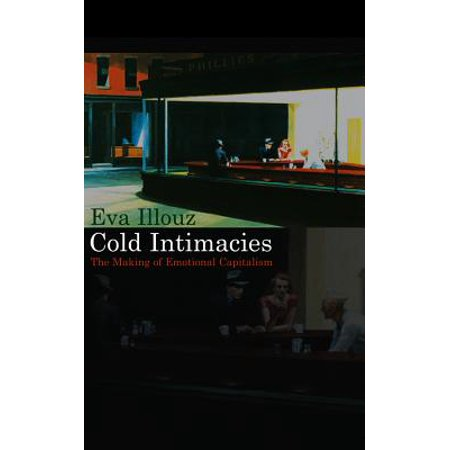 Cold Intimacies : The Making of Emotional