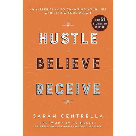 Hustle Believe Receive : An 8-Step Plan to Changing Your Life and Living Your
