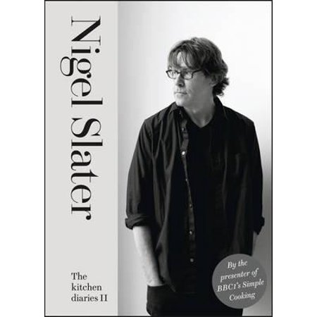 The Kitchen Diaries II: A Year of Simple Suppers. Nigel (Nigel Slater A Taste Of My Life)