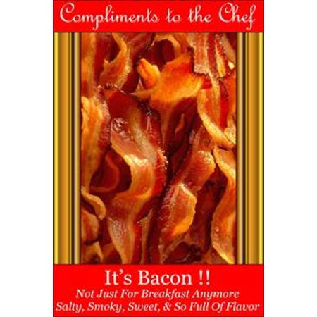 It's Bacon !!: Not Just For Breakfast Anymore - Salty, Smoky, Sweet, & So Full Of Flavor - eBook