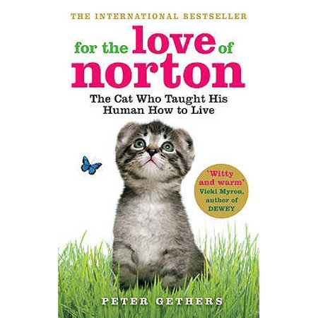 For the Love of Norton : The Cat Who Taught His Human How to Live