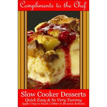 Slow Cooker Desserts: Quick Easy & So Very Yummy - Apple Crisp to Peach Cobbler to Brownie Bottoms - - Apple Cobbler Easy