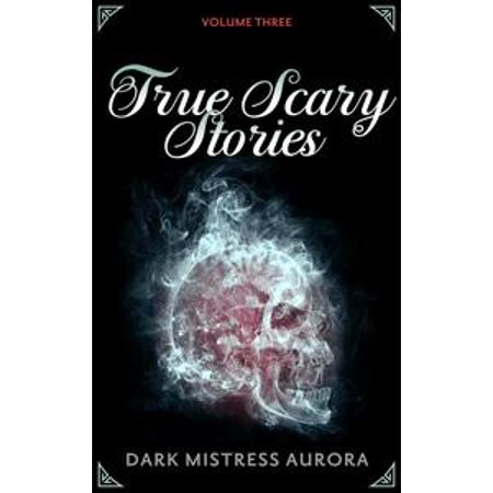 True Scary Stories: Volume Three - - A True Scary Story For Halloween