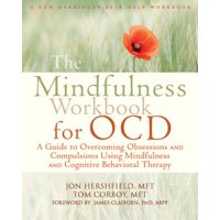 The Mindfulness Workbook for OCD : A Guide to Overcoming Obsessions and Compulsions Using Mindfulness and Cognitive Behavioral Therapy