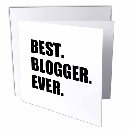 3dRose Best Blogger Ever - blogging job pride - blog writer hobby career gift, Greeting Card, 6 x 6 inches, single Deal