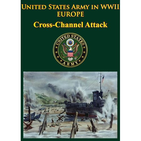 United States Army in WWII - Europe - Cross-Channel Attack -