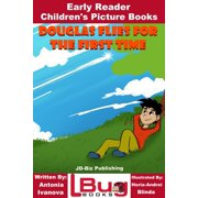 Douglas Flies for the First Time: Early Reader - Children's Picture Books - eBook