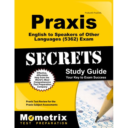 Praxis English to Speakers of Other Languages (5362) Exam Secrets Study Guide : Praxis Test Review for the Praxis Subject