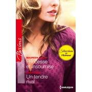 Princesse et insoumise - Un tendre rival - eBook