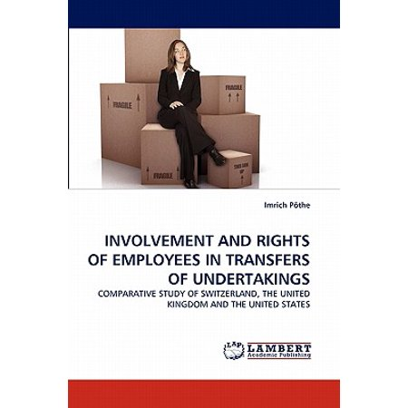 Involvement and Rights of Employees in Transfers of (Transfer Of Undertakings Protection Of Employment Regulations)