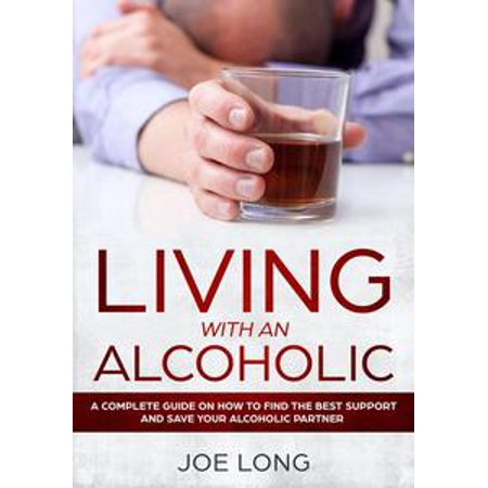 LIVING WITH AN ALCOHOLIC : A Complete Guide On How To Find The Best Support And Save Your Alcoholic Partner - eBook - Best Halloween Alcoholic Punch