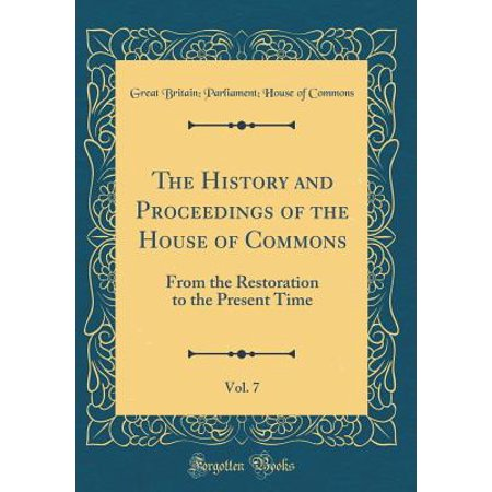 The History and Proceedings of the House of Commons, from the Restoration to the Present Time, Vol. 7 (Hardcover) (Highland Commons)