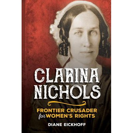 Nichols Wire - Clarina Nichols : Frontier Crusader for Women's Rights