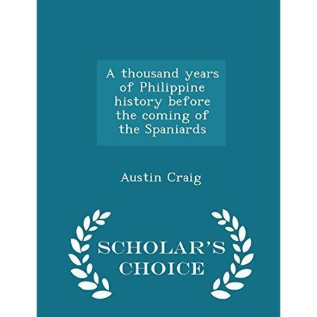 A Thousand Years of Philippine History Before the Coming of the Spaniards - Scholar's Choice Edition
