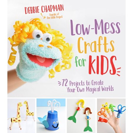 Low-Mess Crafts for Kids : 72 Projects to Create Your Own Magical (Children's Halloween Craft Projects)