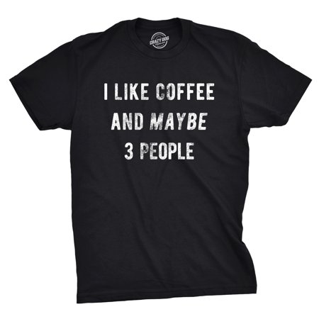 Mens I Like Coffee And Maybe 3 People Tshirt Funny Sarcastic Tee For Guys (Guys S/s T-shirt)