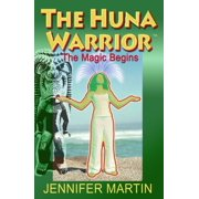 The Huna Warrior: The Magic Begins - eBook
