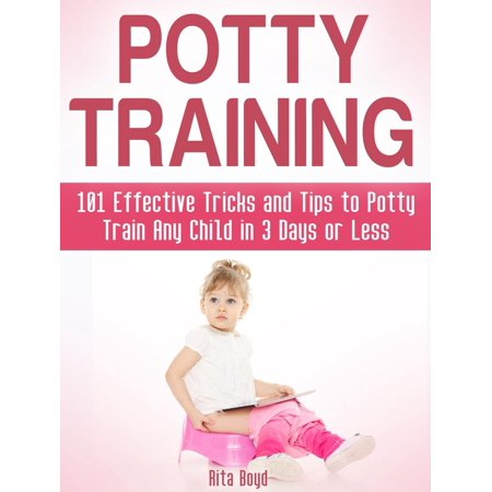 Potty Training: 101 Effective Tricks and Tips to Potty Train Any Child in 3 Days or Less -