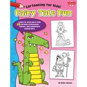 Fairy Tale Fun : Learn to Draw More Than 20 Cartoon Princesses, Fairies, and Adventure Characters