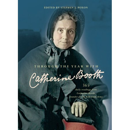 Through the Year with Catherine Booth : 365 daily readings from Catherine Booth, founder of The Salvation Army