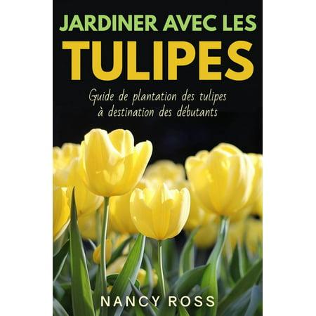 Jardiner avec les tulipes: Guide de plantation des tulipes à destination des débutants - eBook
