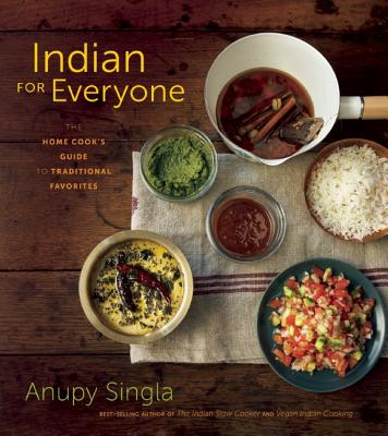 Indian for Everyone : The Home Cook's Guide to Traditional Favorites
