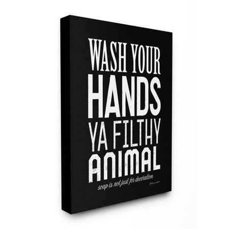 The Stupell Home Decor Collection Wash Your Hands Ya Filthy Animal Black and White Bold Typography Super Canvas Wall Art