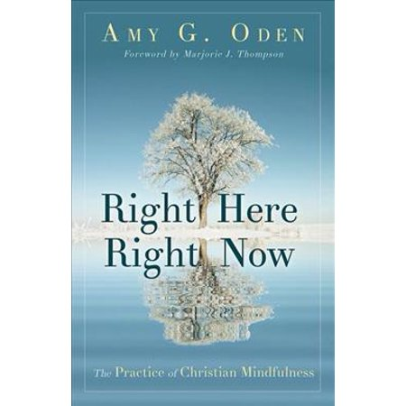 Right Here Right Now  The Practice Of Christian Mindfulness