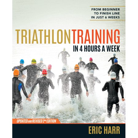 Triathlon Training in 4 Hours a Week : From Beginner to Finish Line in Just 6
